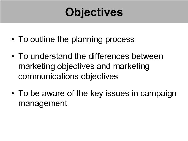 Objectives • To outline the planning process • To understand the differences between marketing