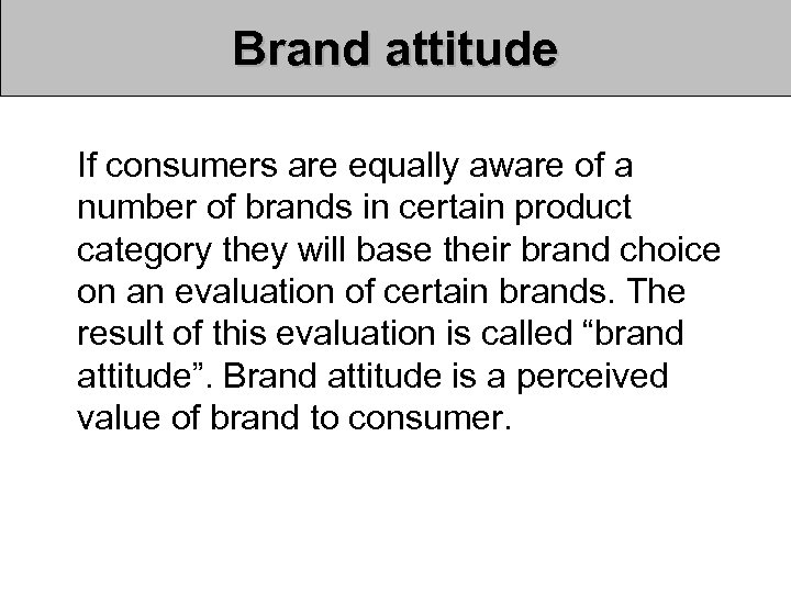 Brand attitude If consumers are equally aware of a number of brands in certain