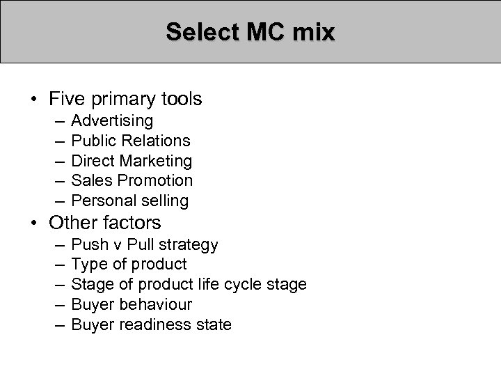 Select MC mix • Five primary tools – – – Advertising Public Relations Direct