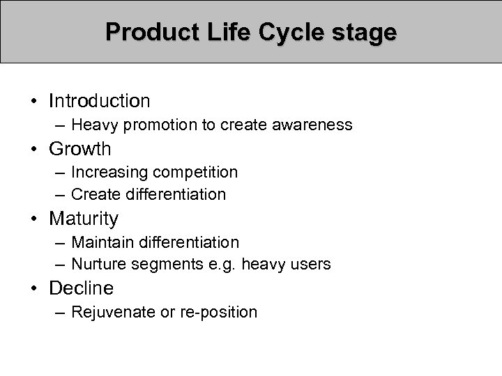 Product Life Cycle stage • Introduction – Heavy promotion to create awareness • Growth