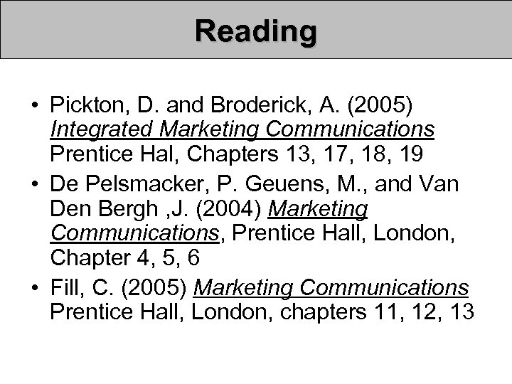 Reading • Pickton, D. and Broderick, A. (2005) Integrated Marketing Communications Prentice Hal, Chapters