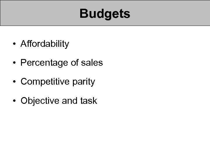 Budgets • Affordability • Percentage of sales • Competitive parity • Objective and task