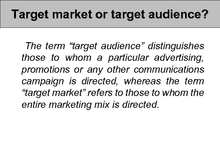 "Target market or target audience? The term ""target audience"" distinguishes those to whom a"
