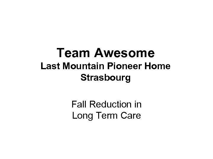 Team Awesome Last Mountain Pioneer Home Strasbourg Fall Reduction in Long Term Care