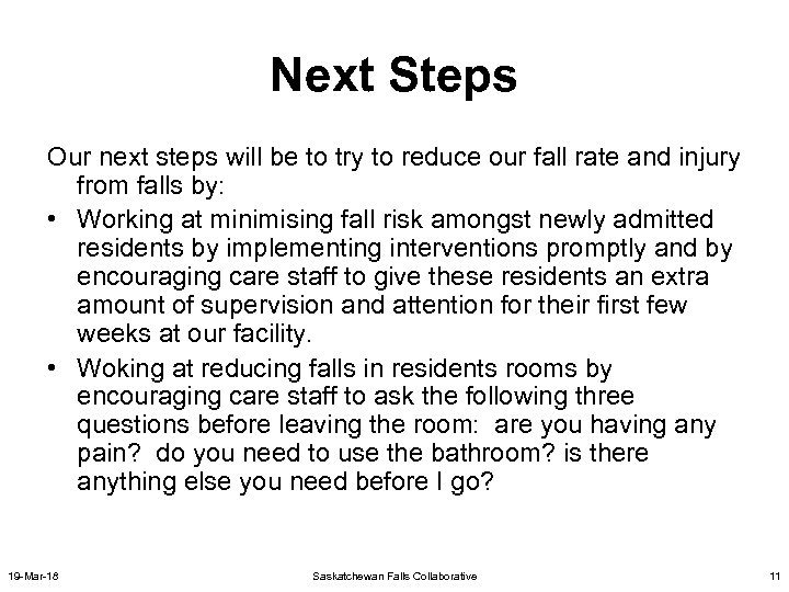 Next Steps Our next steps will be to try to reduce our fall rate