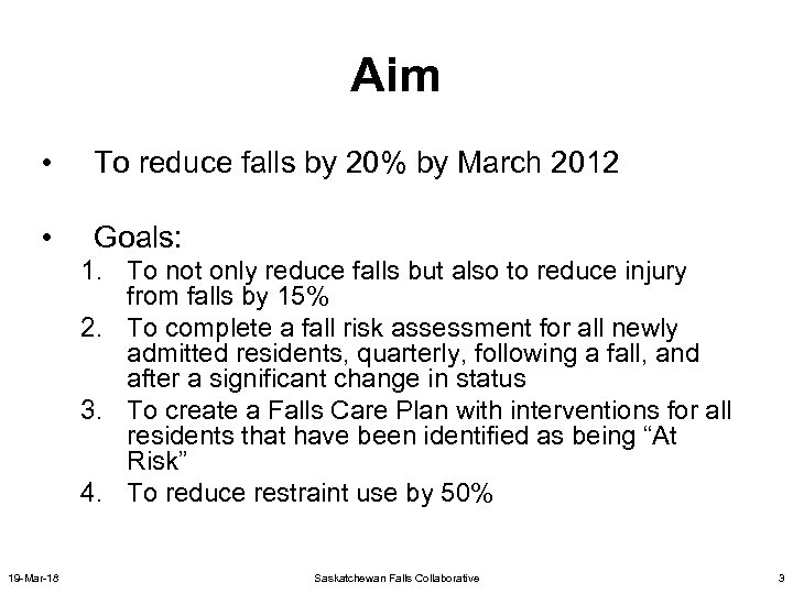 Aim • To reduce falls by 20% by March 2012 • Goals: 1. To