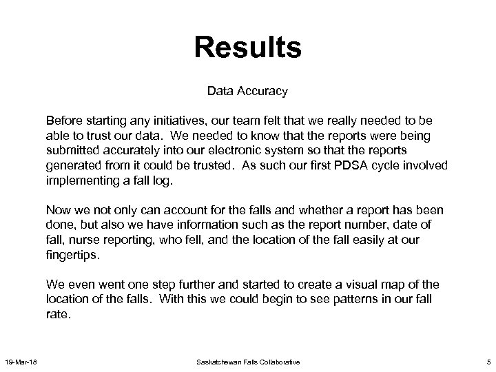 Results Data Accuracy Before starting any initiatives, our team felt that we really needed
