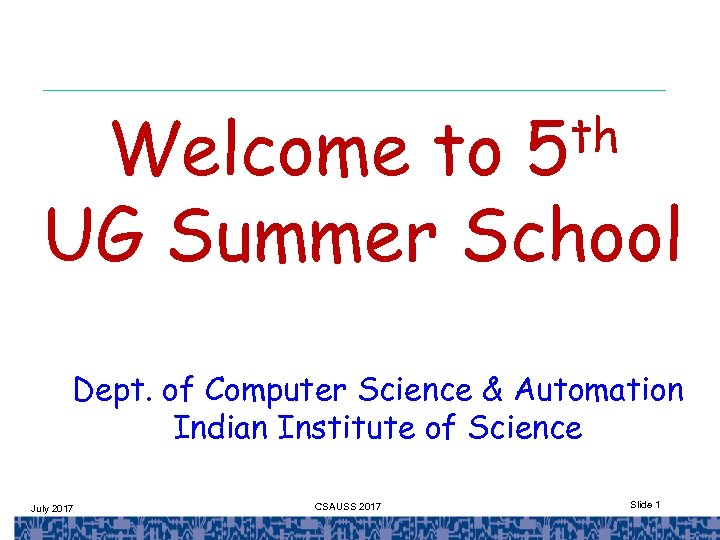 th 5 Welcome to UG Summer School Dept. of Computer Science & Automation Indian