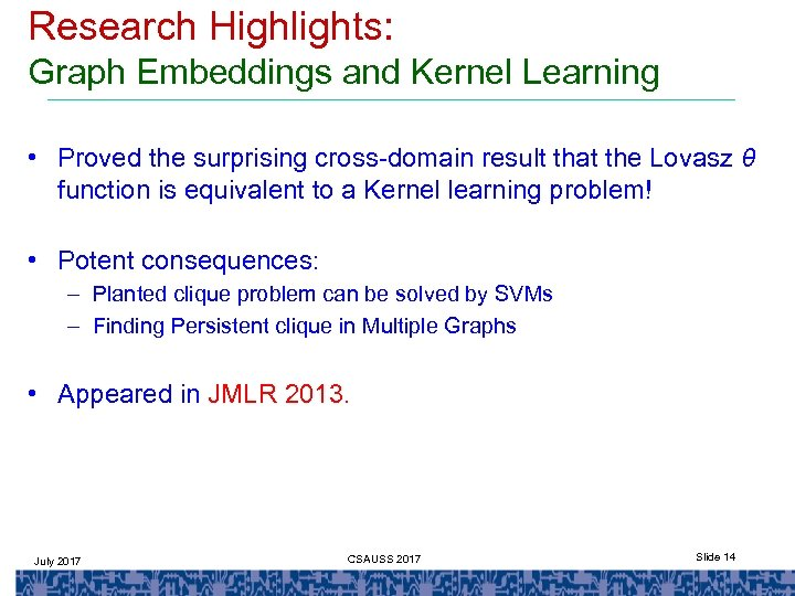 Research Highlights: Graph Embeddings and Kernel Learning • Proved the surprising cross-domain result that