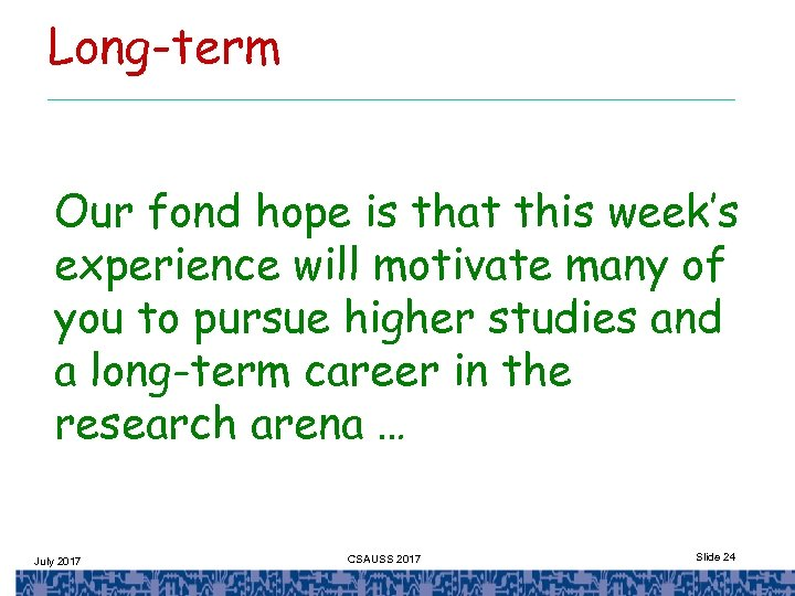 Long-term Our fond hope is that this week's experience will motivate many of you
