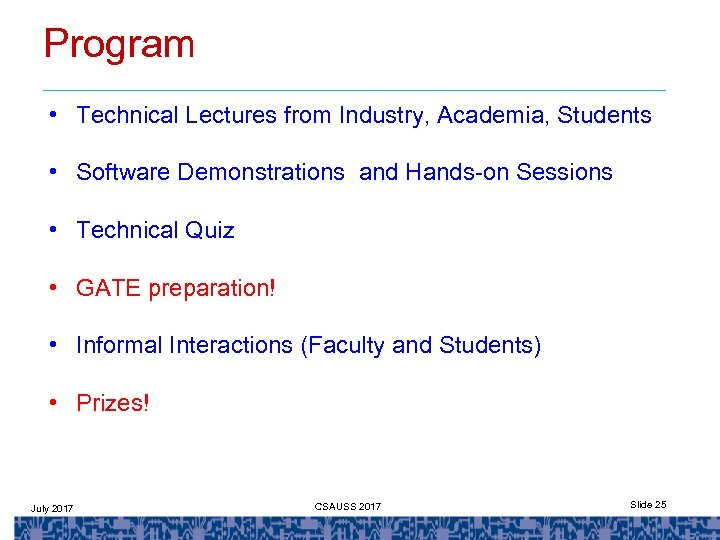 Program • Technical Lectures from Industry, Academia, Students • Software Demonstrations and Hands-on Sessions
