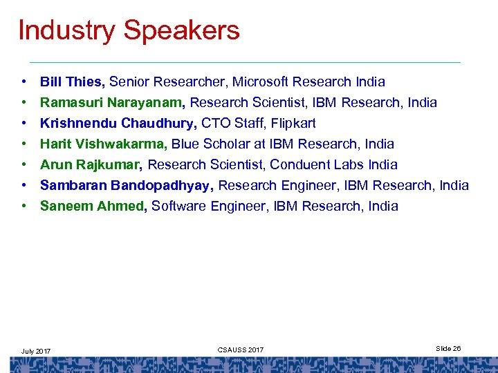 Industry Speakers • • Bill Thies, Senior Researcher, Microsoft Research India Ramasuri Narayanam, Research