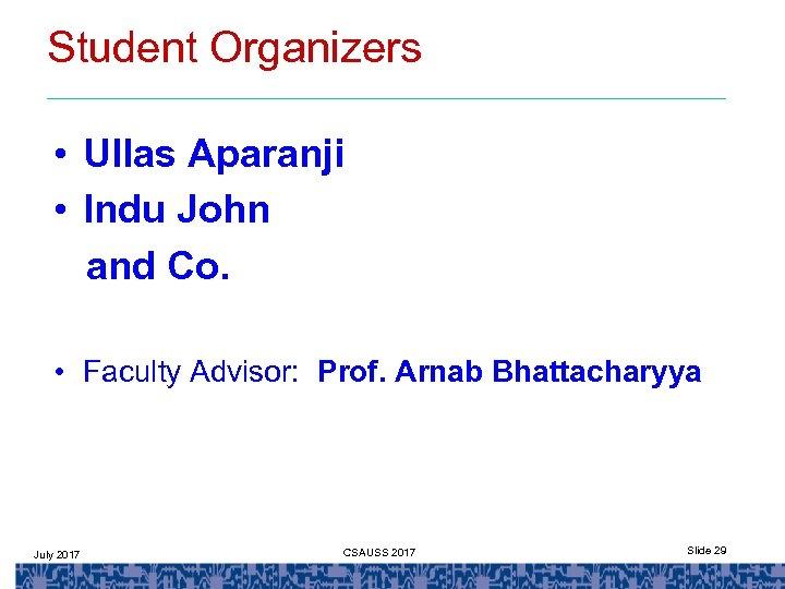 Student Organizers • Ullas Aparanji • Indu John and Co. • Faculty Advisor: Prof.