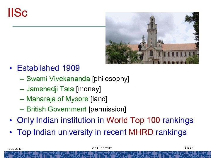 IISc • Established 1909 – – Swami Vivekananda [philosophy] Jamshedji Tata [money] Maharaja of