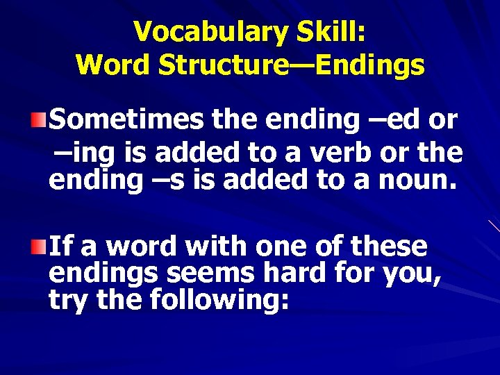 Vocabulary Skill: Word Structure—Endings Sometimes the ending –ed or –ing is added to a