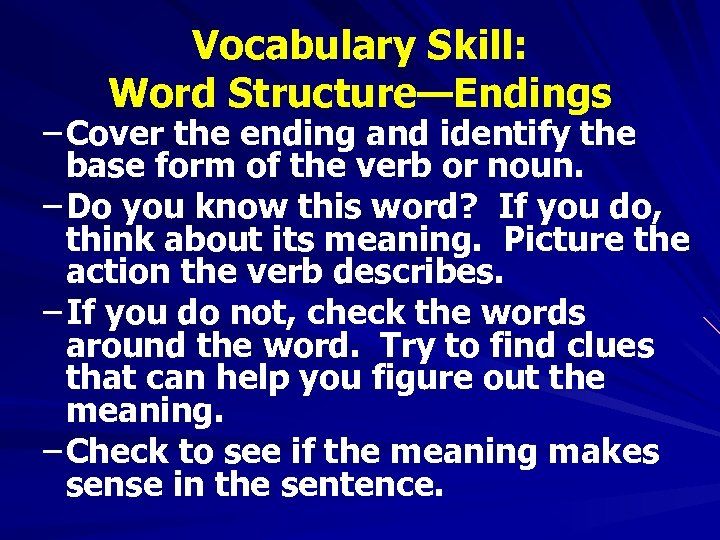 Vocabulary Skill: Word Structure—Endings – Cover the ending and identify the base form of