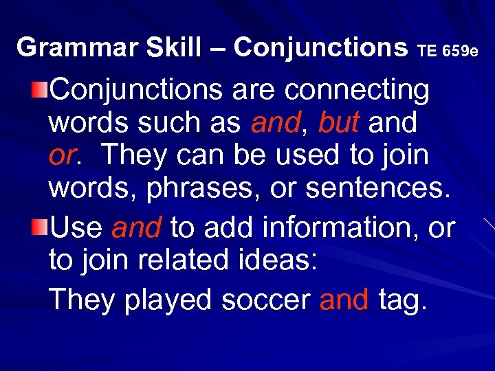 Grammar Skill – Conjunctions TE 659 e Conjunctions are connecting words such as and,