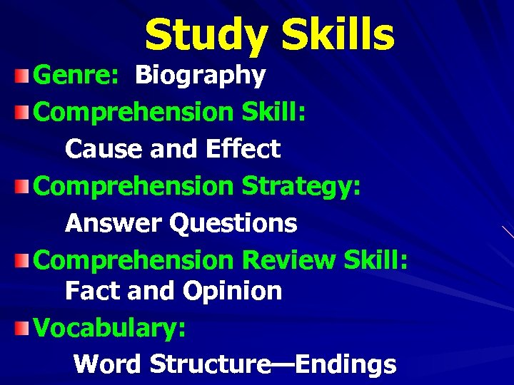 Study Skills Genre: Biography Comprehension Skill: Cause and Effect Comprehension Strategy: Answer Questions Comprehension