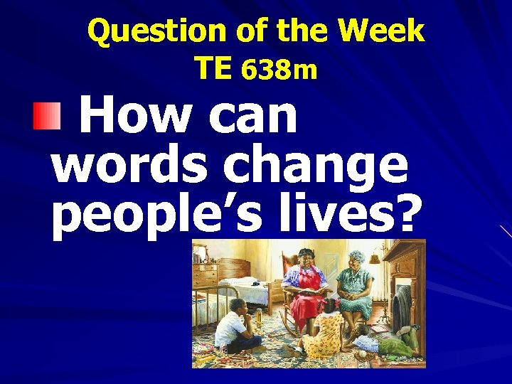 Question of the Week TE 638 m How can words change people's lives?