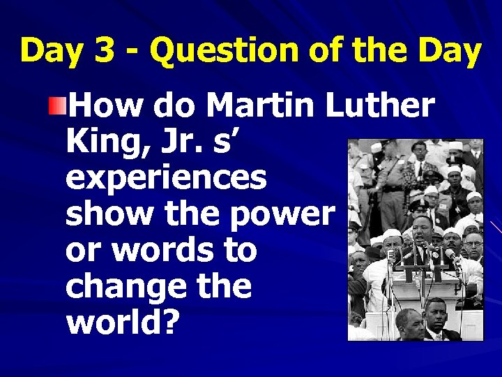Day 3 - Question of the Day How do Martin Luther King, Jr. s'