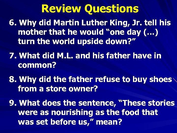 Review Questions 6. Why did Martin Luther King, Jr. tell his mother that he