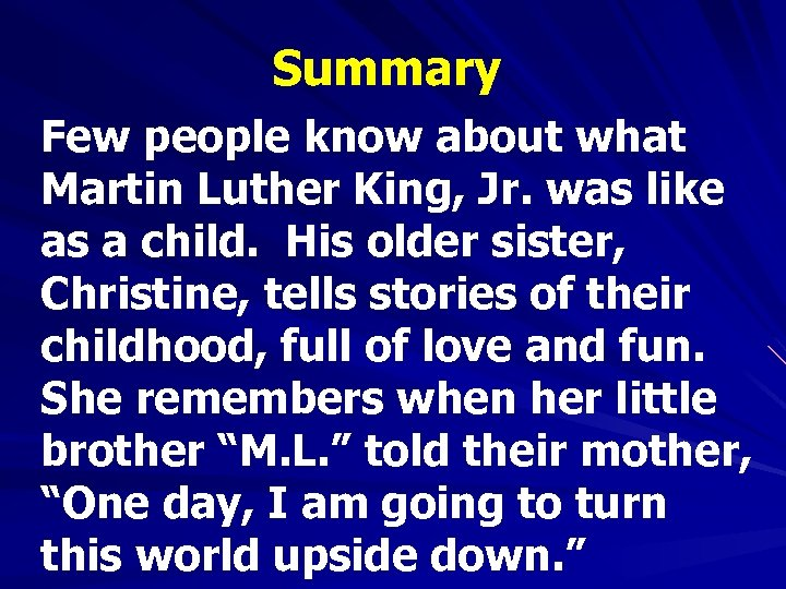 Summary Few people know about what Martin Luther King, Jr. was like as a