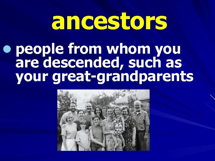 ancestors l people from whom you are descended, such as your great-grandparents