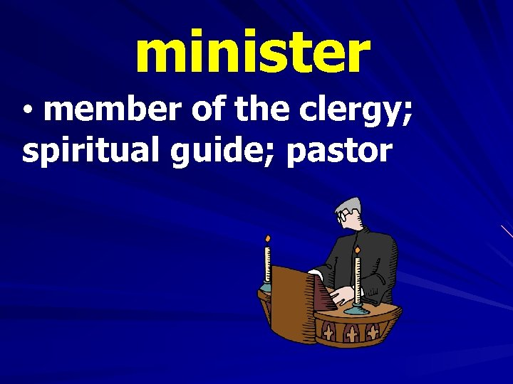 minister • member of the clergy; spiritual guide; pastor