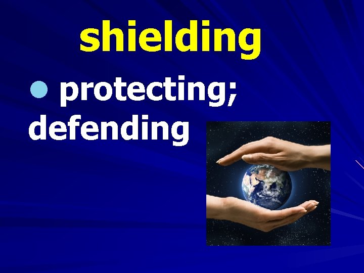 shielding l protecting; defending