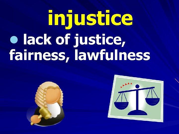 injustice l lack of justice, fairness, lawfulness