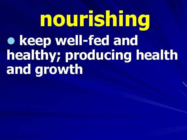 nourishing l keep well-fed and healthy; producing health and growth