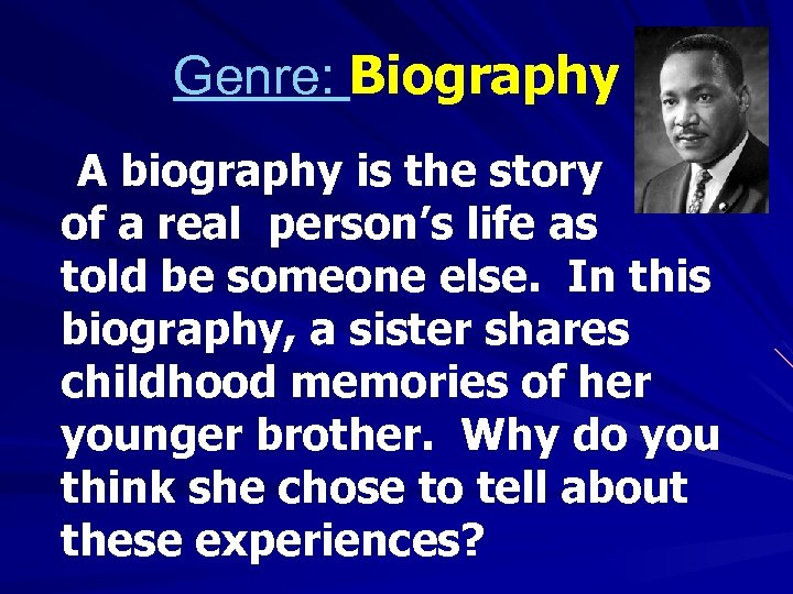 Genre: Biography A biography is the story of a real person's life as told