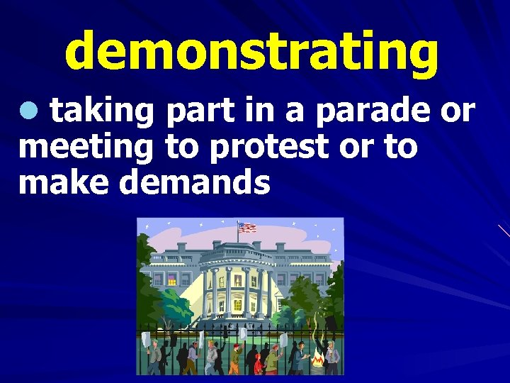 demonstrating l taking part in a parade or meeting to protest or to make