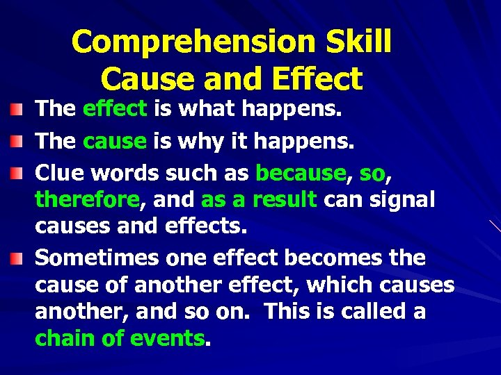 Comprehension Skill Cause and Effect The effect is what happens. The cause is why
