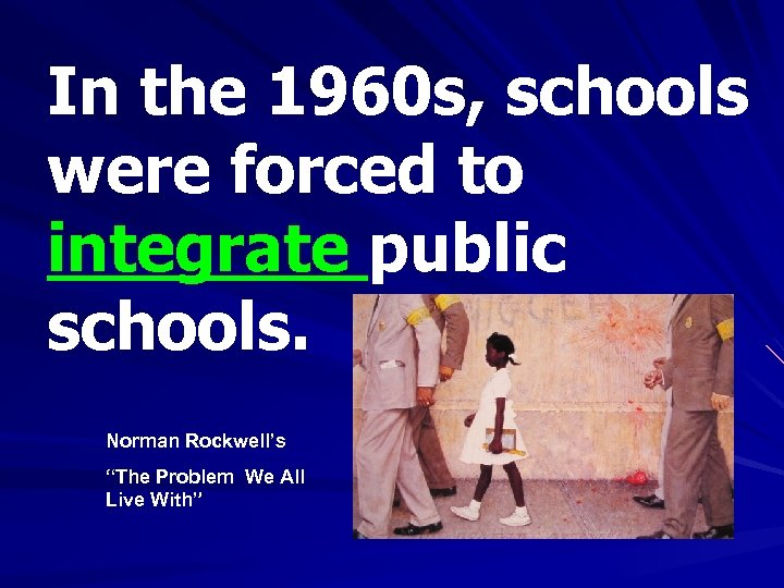 """In the 1960 s, schools were forced to integrate public schools. Norman Rockwell's """"The"""