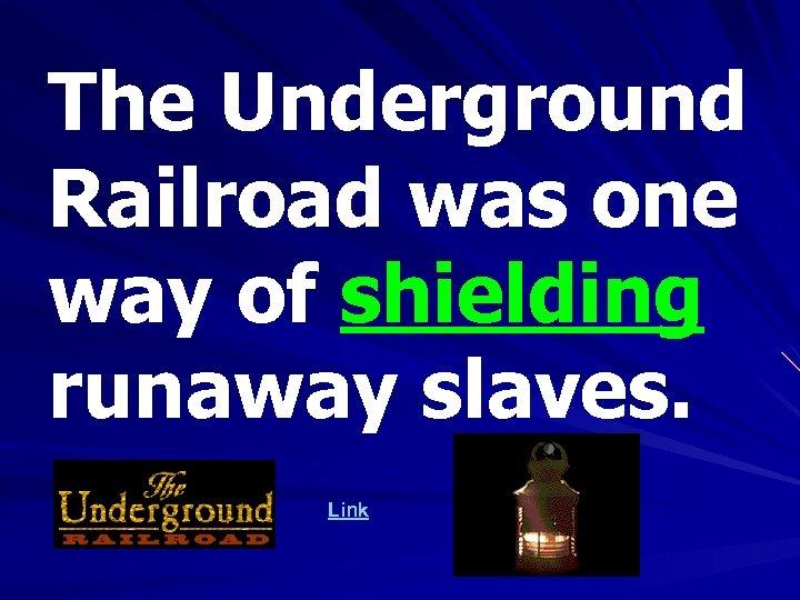 The Underground Railroad was one way of shielding runaway slaves. Link