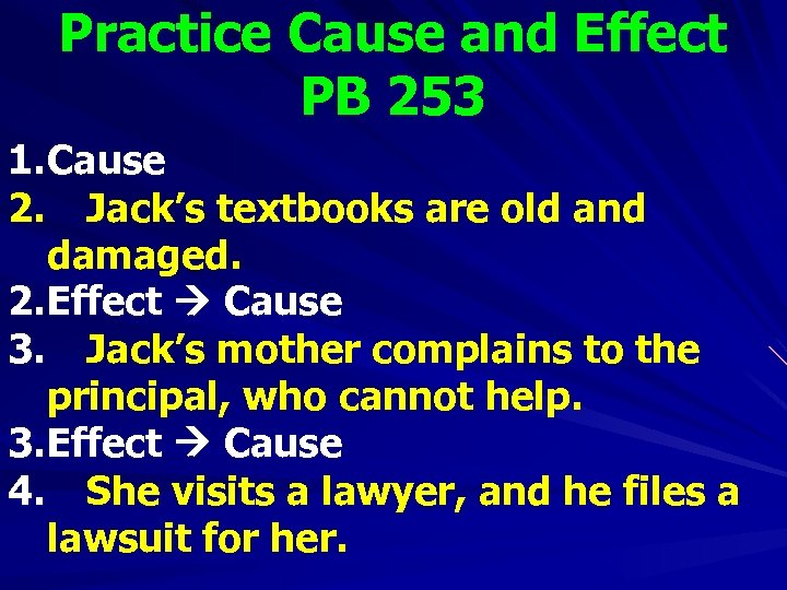 Practice Cause and Effect PB 253 1. Cause 2. Jack's textbooks are old and