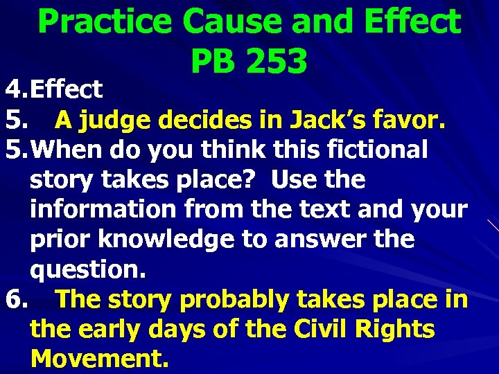 Practice Cause and Effect PB 253 4. Effect 5. A judge decides in Jack's