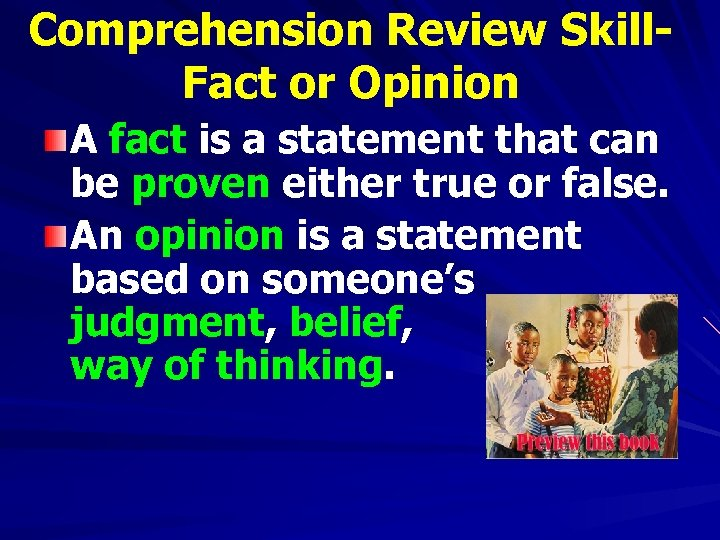 Comprehension Review Skill. Fact or Opinion A fact is a statement that can be
