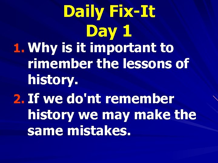 Daily Fix-It Day 1 1. Why is it important to rimember the lessons of