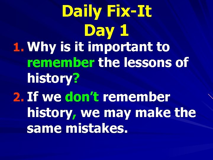 Daily Fix-It Day 1 1. Why is it important to remember the lessons of
