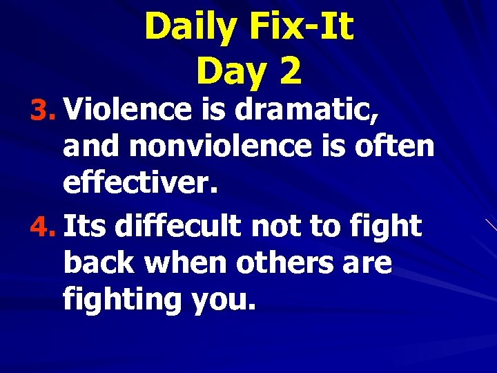 Daily Fix-It Day 2 3. Violence is dramatic, and nonviolence is often effectiver. 4.
