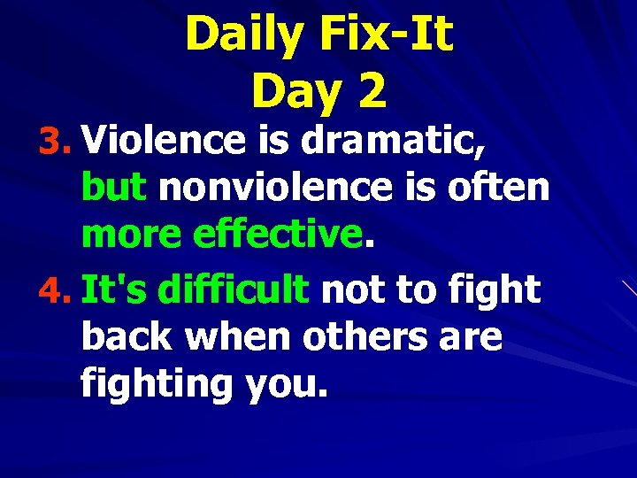 Daily Fix-It Day 2 3. Violence is dramatic, but nonviolence is often more effective.