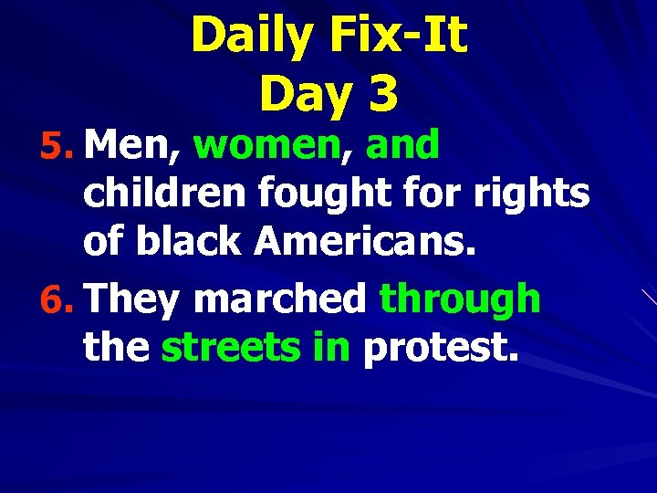 Daily Fix-It Day 3 5. Men, women, and children fought for rights of black