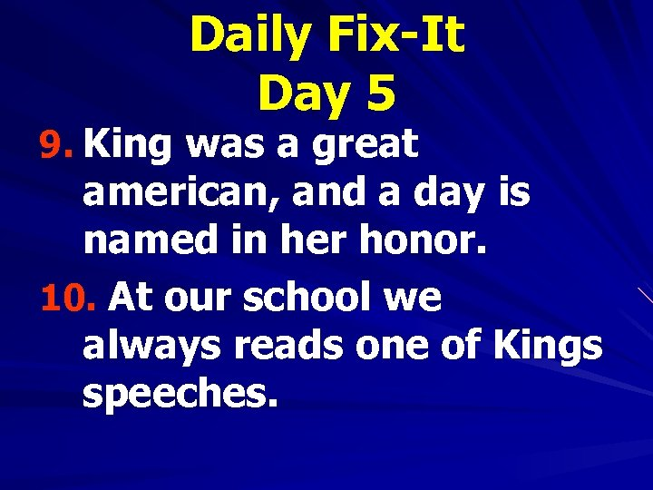 Daily Fix-It Day 5 9. King was a great american, and a day is