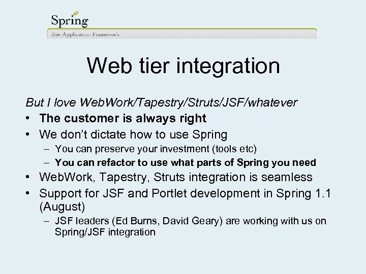 Web tier integration But I love Web. Work/Tapestry/Struts/JSF/whatever • The customer is always right
