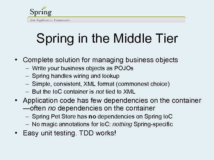 Spring in the Middle Tier • Complete solution for managing business objects – –