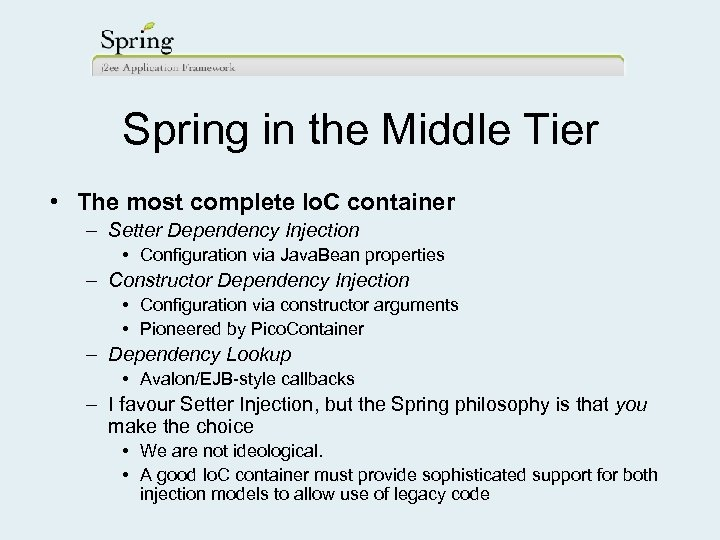 Spring in the Middle Tier • The most complete Io. C container – Setter