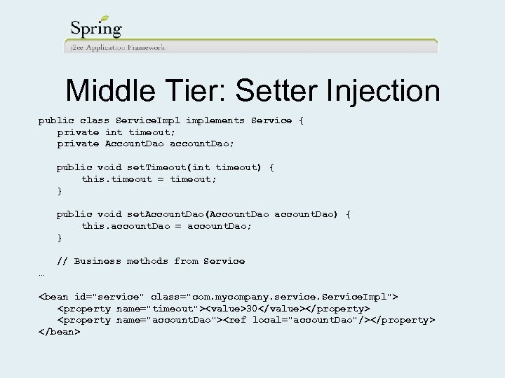 Middle Tier: Setter Injection public class Service. Impl implements Service { private int timeout;