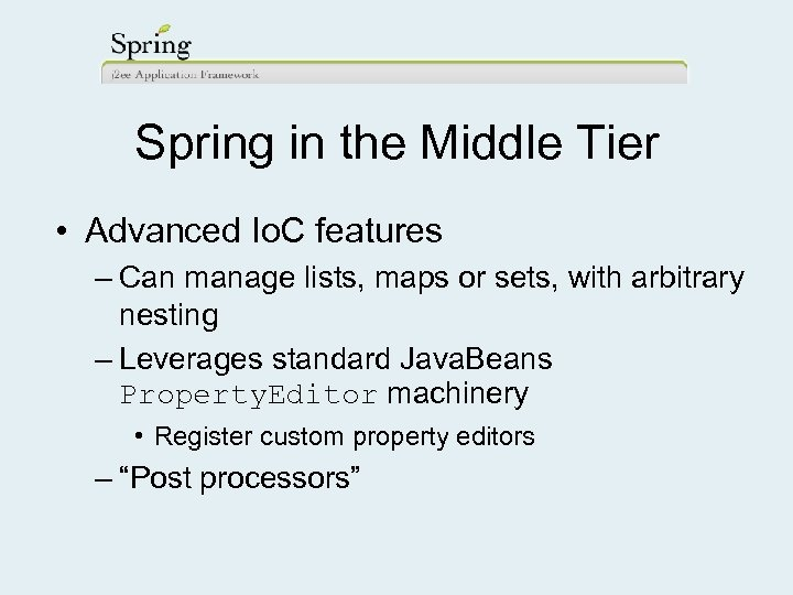 Spring in the Middle Tier • Advanced Io. C features – Can manage lists,